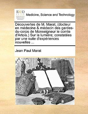 Dcouvertes de M. Marat, (Docteur En Medicine & Medicine Des Gardes-Du-Corps de Monseigneur Le Comte D'Artois. Sur La Lumire; Constates Par Une Suite D 9781140951421