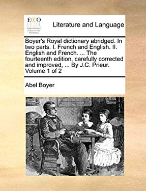 Boyer's Royal Dictionary Abridged. in Two Parts. I. French and English. II. English and French. ... the Fourteenth Edition, Carefully Corrected and Im 9781140952831