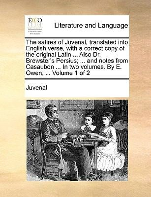 The Satires of Juvenal, Translated Into English Verse, with a Correct Copy of the Original Latin ... Also Dr. Brewster's Persius; ... and Notes from C 9781140956341