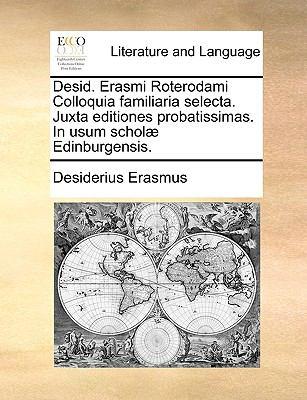 Desid. Erasmi Roterodami Colloquia Familiaria Selecta. Juxta Editiones Probatissimas. in Usum Schol] Edinburgensis. 9781140967125