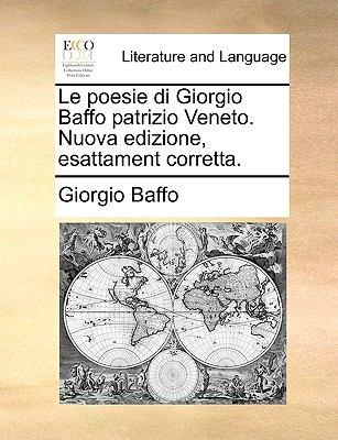 Le Poesie Di Giorgio Baffo Patrizio Veneto. Nuova Edizione, Esattament Corretta. 9781140971887