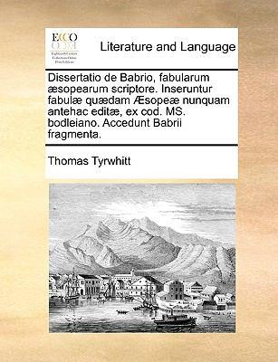 Dissertatio de Babrio, Fabularum ]Sopearum Scriptore. Inseruntur Fabul] Qu]dam Sope] Nunquam Antehac Edit], Ex Cod. Ms. Bodleiano. Accedunt Babrii Fra 9781140972686
