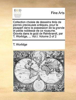 Collection Choisie de Desseins Tirs de Pierres Precieuses Antiques, Pour La Pluspart Dans La Possession de La Grande Et Petite Noblesse de Ce Royaume. 9781140985891