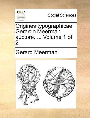 Origines Typographicae. Gerardo Meerman Auctore. ... Volume 1 of 2 9781140986348