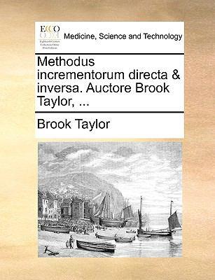 Methodus Incrementorum Directa & Inversa. Auctore Brook Taylor, ... 9781140989080
