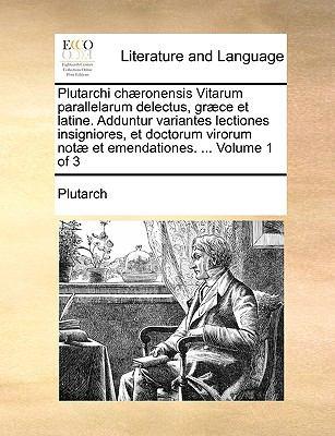 Plutarchi Ch]ronensis Vitarum Parallelarum Delectus, Gr]ce Et Latine. Adduntur Variantes Lectiones Insigniores, Et Doctorum Virorum Not] Et Emendation 9781140989516