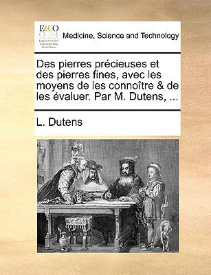 Des Pierres Prcieuses Et Des Pierres Fines, Avec Les Moyens de Les Connotre & de Les Valuer. Par M. Dutens, ... 9781140996637