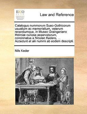 Catalogus Nummorum Sueo-Gothicorum Usualium AC Memorialium, Veterum Recentiumque, in Museo Graingeriano Holmi] Curiose Asservatorum, Concinnatus a Nic 9781140998846