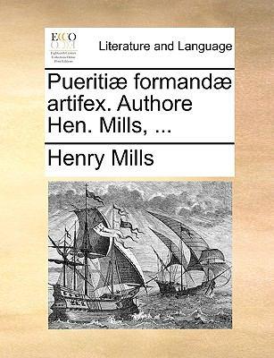 Pueriti] Formand] Artifex. Authore Hen. Mills, ... 9781140998945