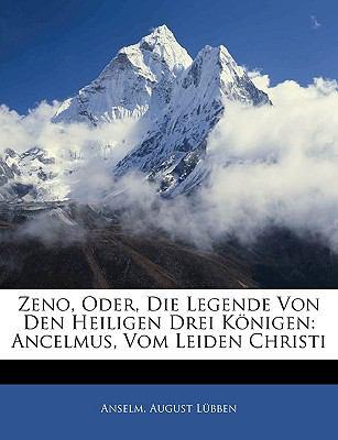 Zeno, Oder, Die Legende Von Den Heiligen Drei Knigen: Ancelmus, Vom Leiden Christi 9781141287239