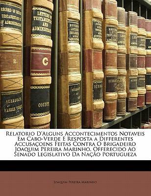 Relatorio D'Alguns Accontecimentos Notaveis Em Cabo-Verde E Resposta a Differentes Accusa Oens Feitas Contra O Brigadeiro Joaquim Pereira Marinho, Off 9781141319626