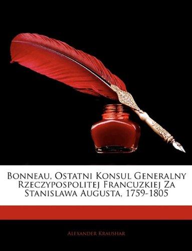 Bonneau, Ostatni Konsul Generalny Rzeczypospolitej Francuzkiej Za Stanislawa Augusta, 1759-1805 9781141377633