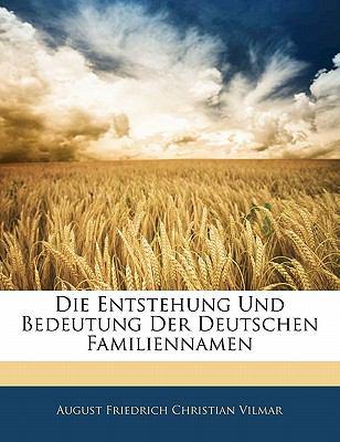 Die Entstehung Und Bedeutung Der Deutschen Familiennamen 9781141627776