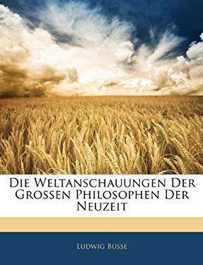 Die Weltanschauungen Der Grossen Philosophen Der Neuzeit 9781141672615