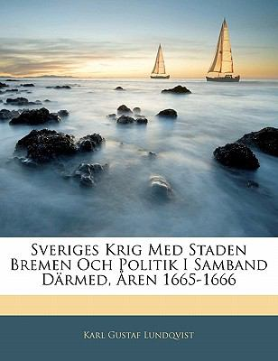 Sveriges Krig Med Staden Bremen Och Politik I Samband D Rmed, Ren 1665-1666 9781141793532