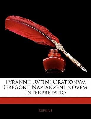 Tyrannii Rvfini Orationvm Gregorii Nazianzeni Novem Interpretatio 9781141802432