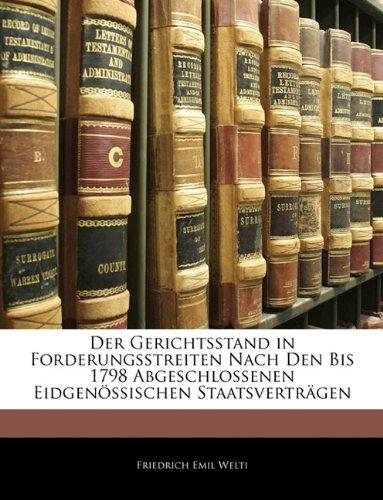 Der Gerichtsstand in Forderungsstreiten Nach Den Bis 1798 Abgeschlossenen Eidgen Ssischen Staatsvertr Gen 9781141837458