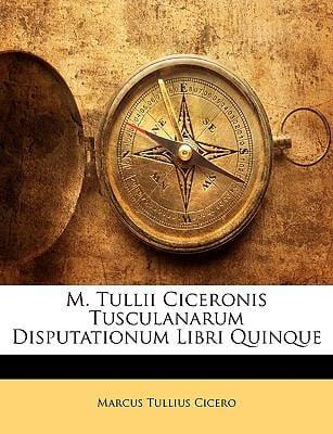 M. Tullii Ciceronis Tusculanarum Disputationum Libri Quinque 9781142029722