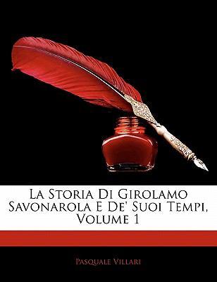 La Storia Di Girolamo Savonarola E de' Suoi Tempi, Volume 1 9781142046859