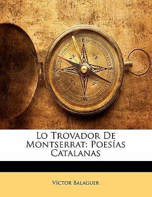 Lo Trovador de Montserrat: Poes as Catalanas 9781142176266