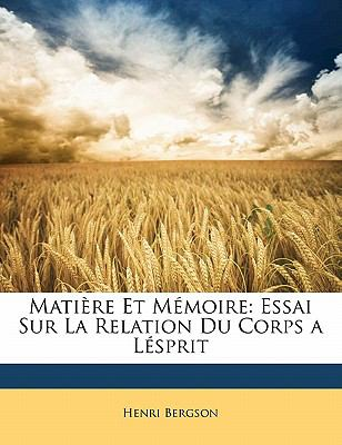 Matiere Et Memoire: Essai Sur La Relation Du Corps a Lesprit 9781142204068