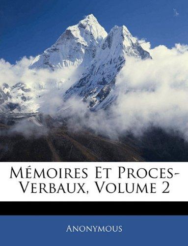 Memoires Et Proces-Verbaux, Volume 2 9781142226640