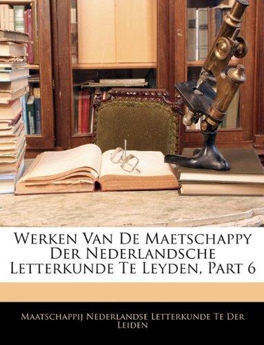 Werken Van de Maetschappy Der Nederlandsche Letterkunde Te Leyden, Part 6 9781142271701