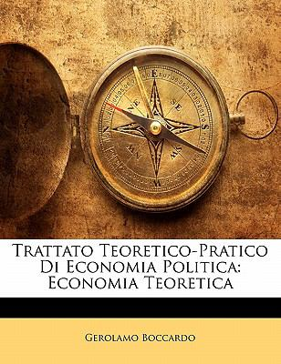 Trattato Teoretico-Pratico Di Economia Politica: Economia Teoretica 9781142273026