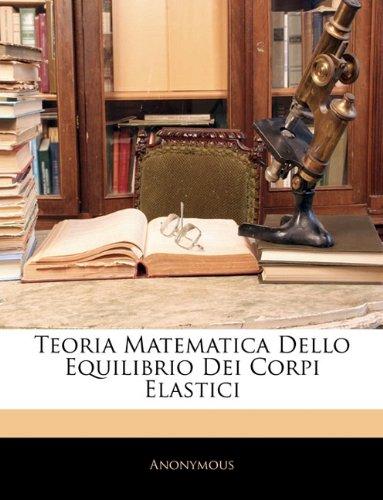 Teoria Matematica Dello Equilibrio Dei Corpi Elastici 9781142345204