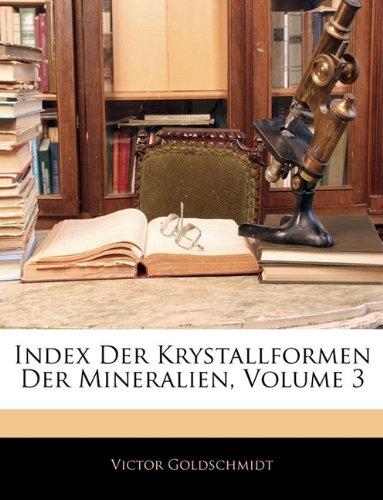 Index Der Krystallformen Der Mineralien, Volume 3 9781142353445