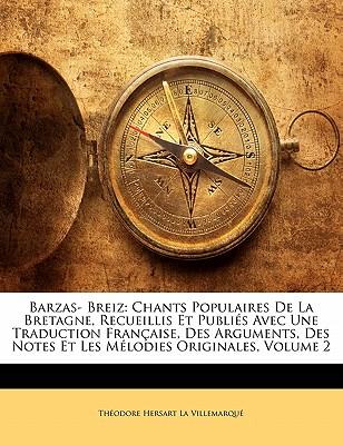 Barzas- Breiz: Chants Populaires de La Bretagne, Recueillis Et Publi?'s Avec Une Traduction Fran Aise, Des Arguments, Des Notes Et Le 9781142366001