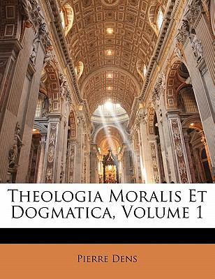 Theologia Moralis Et Dogmatica, Volume 1 9781142431426