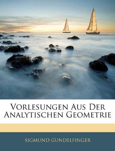 Vorlesungen Aus Der Analytischen Geometrie