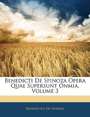 Benedicti de Spinoza Opera Quae Supersunt Onmia, Volume 3 9781142838287