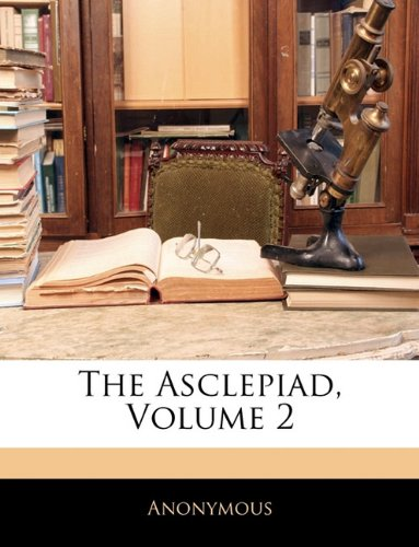 The Asclepiad, Volume 2 9781142848316