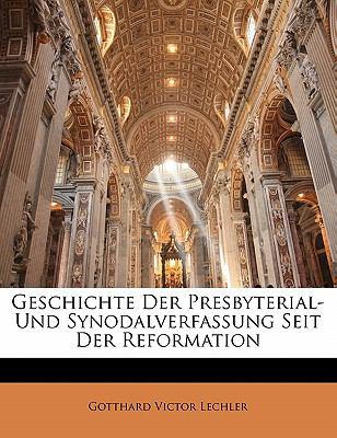 Geschichte Der Presbyterial- Und Synodalverfassung Seit Der Reformation 9781142874490