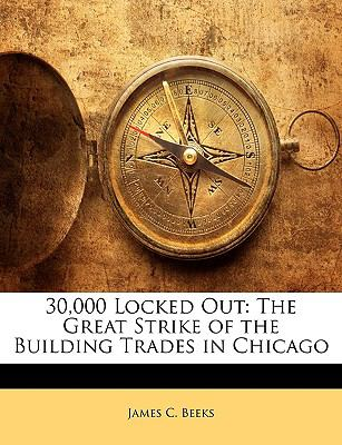 30,000 Locked Out: The Great Strike of the Building Trades in Chicago 9781143027697