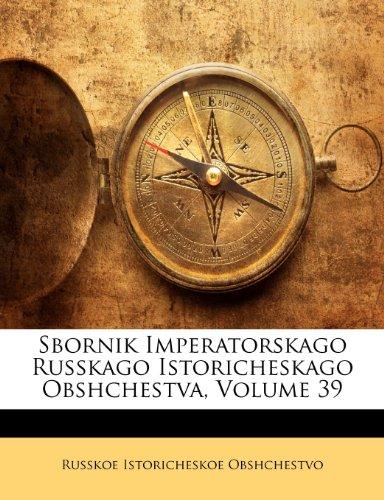 Sbornik Imperatorskago Russkago Istoricheskago Obshchestva, Volume 39