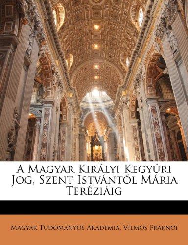 A Magyar Kir Lyi Kegy Ri Jog, Szent Istv NT L M RIA Ter Zi Ig 9781143197970