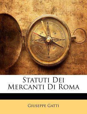 Statuti Dei Mercanti Di Roma 9781143200953