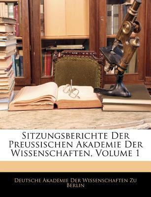 Sitzungsberichte Der Preussischen Akademie Der Wissenschaften, Volume 1 9781143234231