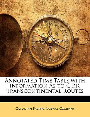 Annotated Time Table with Information as to C.P.R. Transcontinental Routes 9781143317903