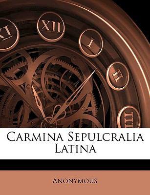 Carmina Sepulcralia Latina 9781143319792