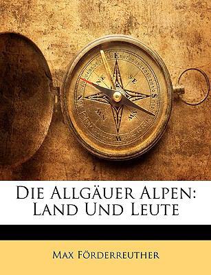 Die Allgauer Alpen: Land Und Leute 9781143331268