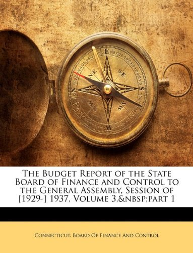 The Budget Report of the State Board of Finance and Control to the General Assembly, Session of [1929-] 1937, Volume 3, Part 1 9781143499876