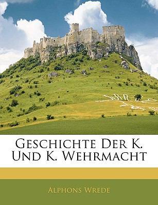 Geschichte Der K. Und K. Wehrmacht 9781143570681