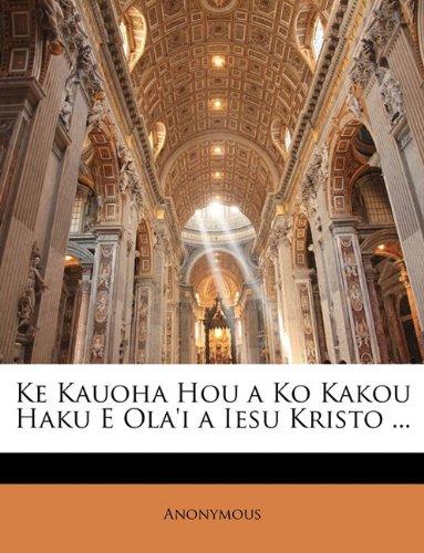 Ke Kauoha Hou a Ko Kakou Haku E Ola'i a Iesu Kristo ... 9781143593628