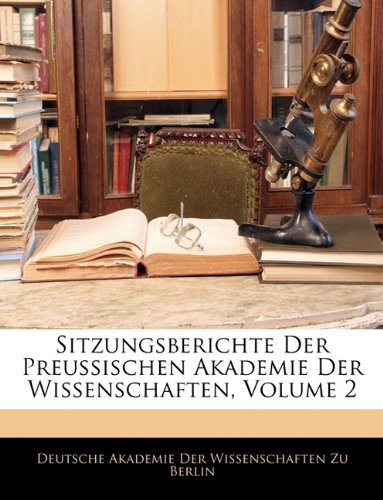Sitzungsberichte Der Preussischen Akademie Der Wissenschaften, Volume 2 9781143598203