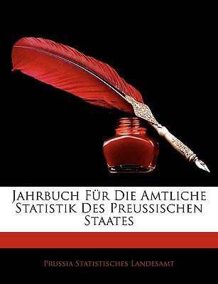 Jahrbuch Fur Die Amtliche Statistik Des Preussischen Staates 9781143766503