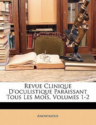 Revue Clinique D'Oculistique Paraissant Tous Les Mois, Volumes 1-2 9781143803321